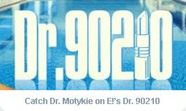 Catch Dr. Motykie on the show Dr 90210 on E